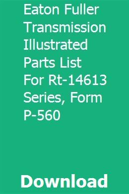 Eaton Fuller Transmission Illustrated Parts List For Rt 14613