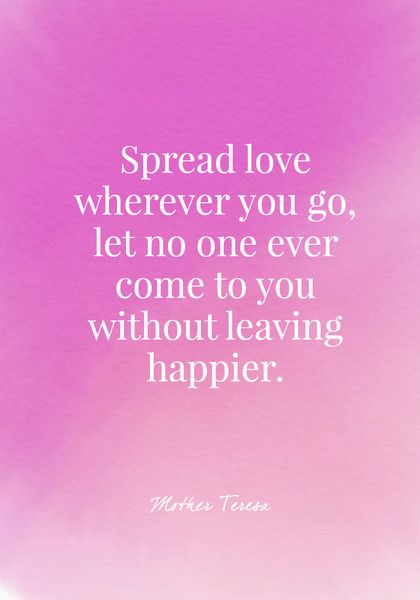 Spread love wherever you go, let no one ever come to you without leaving happier. - Mother Teresa - Quotes On Joy - Photos
