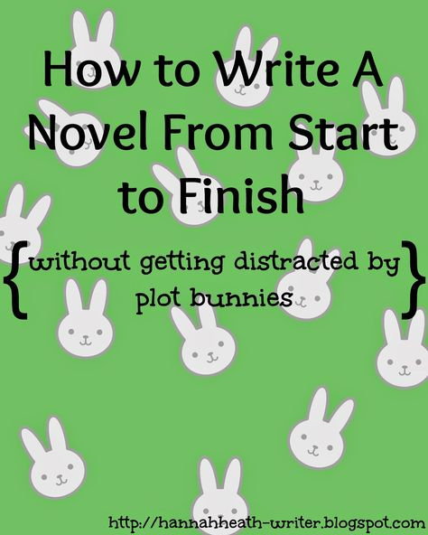 Controlling Your Plot Bunnies: How to Write A Novel From Start to Finish Without Getting Distracted