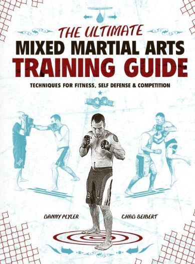 The Ultimate Mixed Martial Arts Training Guide Techniques For Fitness By Chad Seibert And Danny Martial Arts Training Mixed Martial Arts Training Martial Arts