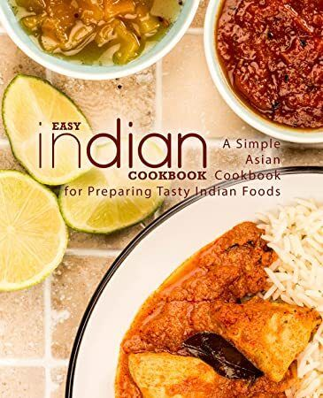 Pdf Easy Indian Cookbook A Simple Asian Cookbook For Preparing