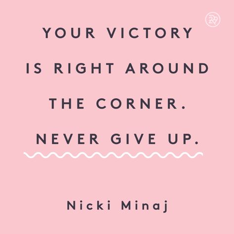 Your victory is right around the corner. Never give up.