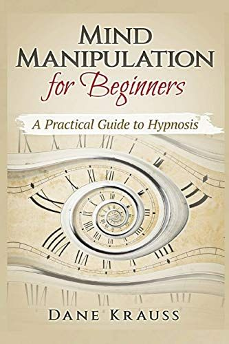Download Pdf Mind Manipulation For Beginners A Practical Guide To Hypnosis Free Epub Mobi Ebooks Beginner Books Hypnosis Mindfulness