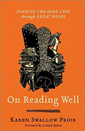 On Reading Well Finding The Good Life Through Great Books Karen Swallow Prior Leland Ryken 9781587433962 Amaz Great Books Good Books Books You Should Read