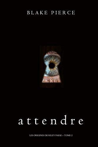 Telecharger Attendre Les Origines De Riley Paige Tome 2 Pdf Livre En Ligne De Blake Pierce Telecharger Votre Livros Online Livros Para Ler Online Kindle