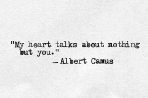 """""""My heart talks about nothing but you"""" -Albert Camus quotes quotes for teens quotes humor quotes inspiraitonal quotes sarcasm about love change about love crushes about love cute about love family about love for him about love soul mates Live Quotes For Him, Soulmate Love Quotes, Deep Quotes About Love, Life Quotes Love, I Love You Quotes, Romantic Love Quotes, Love Yourself Quotes, Crush Quotes, Quotes Quotes"""