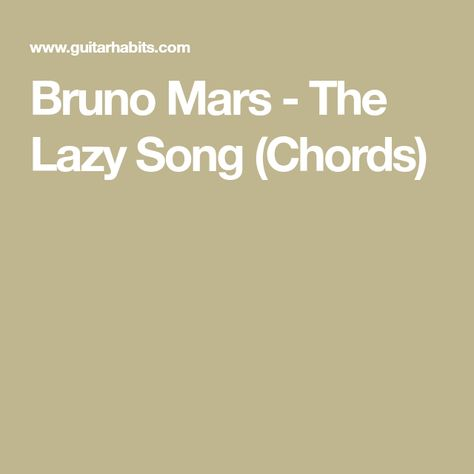 Bruno Mars - The Lazy Song (Chords)   Guitar chords   Pinterest