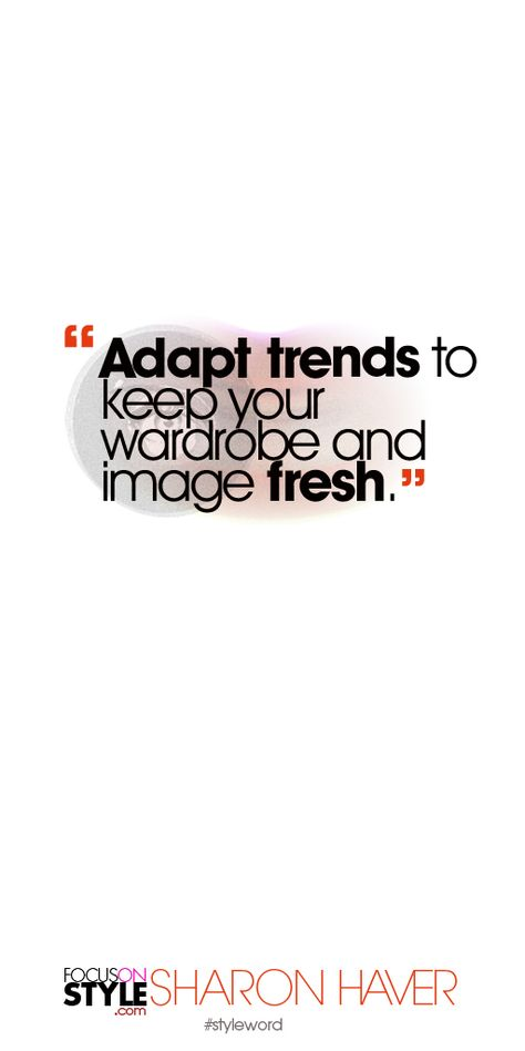 Adapt trends to keep your wardrobe and image fresh. Subscribe to the daily #styleword here: http://www.focusonstyle.com/styleword/ #quotes #styletips