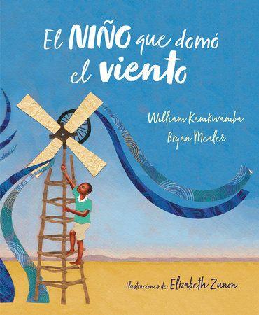 El Nino Que Domo El Viento Album Ilustrado The Boy Who Harnessed The Wind By William Kamkwamba 9788417424138 Penguinrandomhouse Com Books In 2021 Boys Who Books Young Reader