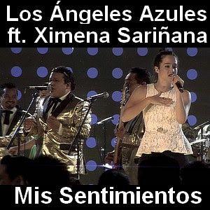 Los Angeles Azules Mis Sentimientos Ft Ximena Sarinana Sentimientos Los Angeles Los Angeles Azules