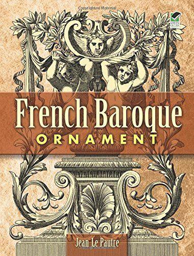 French Baroque Ornament Dover Pictorial Archive By Jean Le Pautre 2008 02 04 Sponsored Dover Pictorial Archive French Libri Ornamenti Murale