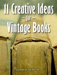 Top 10 Creative Ideas To Repurpose Old Books Book Page Crafts