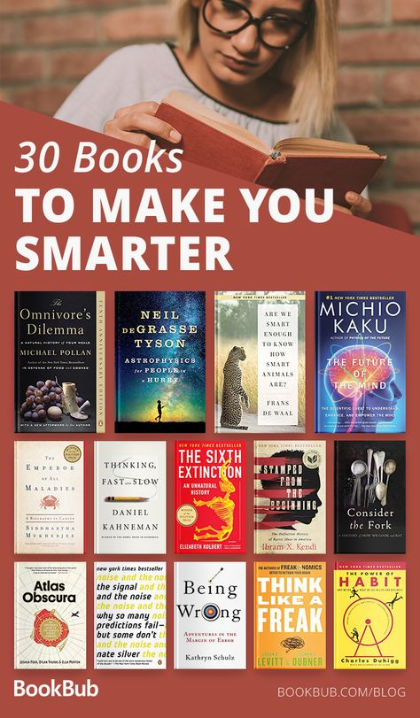 From the cosmos to cultural analysis to fascinating psychology to eye-opening memoirs, these are 30 books that will make you smarter — and very glad you read them.