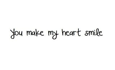 You Make My Heart Smile My Heart Quotes Make Me Happy Quotes His Smile Quotes
