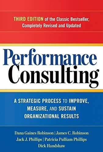 Performance Consulting: A Strategic Process to Improve, Measure, and Sustain Organizational Results - Default