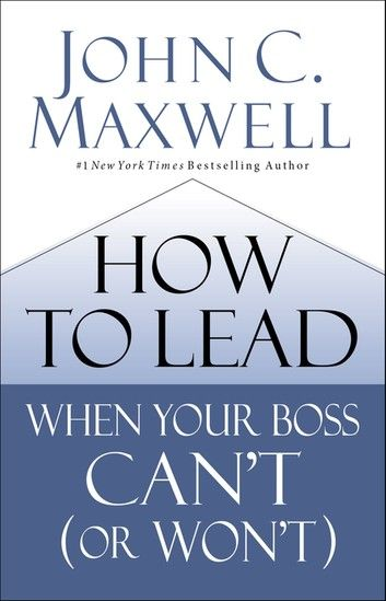 How To Lead When Your Boss Can T Or Won T Ebook By John C