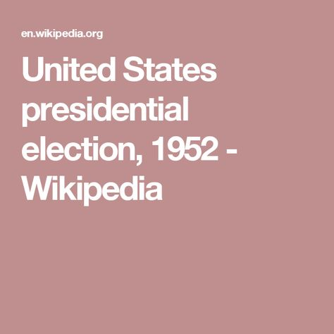 united states presidential election 1952 wikipedia we didn t
