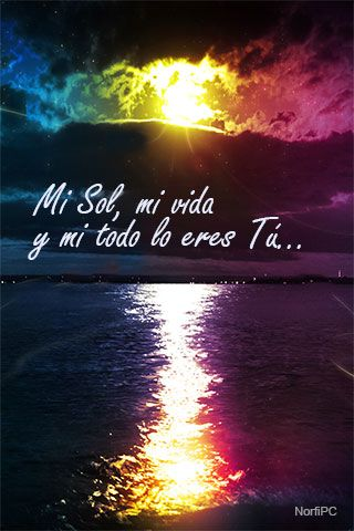 Mi Sol, mi vida y mi todo eres Tú. #FondosDePantalla de amor para el #celular