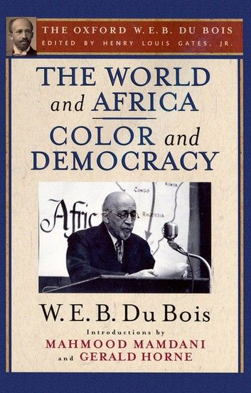 The World And Africa And Color And Democracy The Oxford W E B Du Bois Ebook By W E B Du Bois Rakuten Kobo Black History Books History Books Black Literature