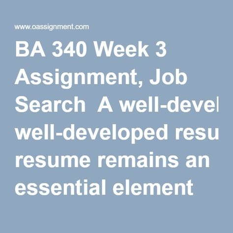 BA 340 Week 3 Assignment, Job Search A well-developed resume - ba resume