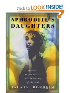 Aphrodites Daughters: Womens Sexual Stories and the Journey of the Soul