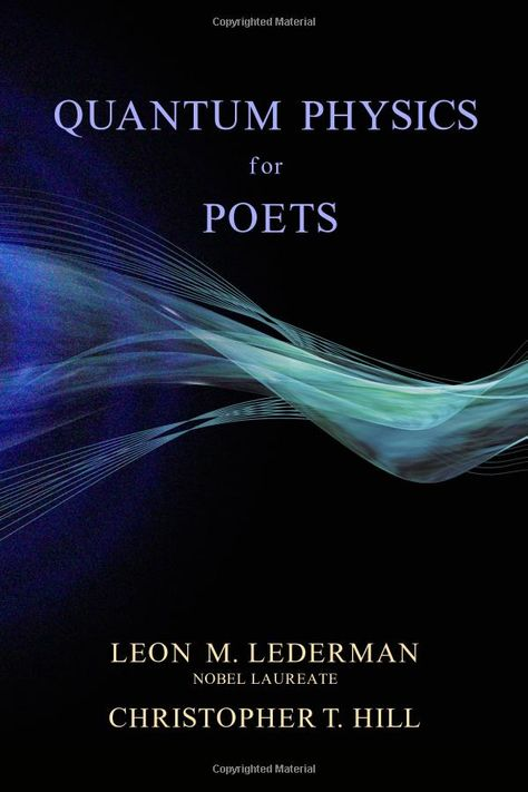 quantum physics for poets. does it pertain to bad poets and non-physicists like myself? Good Books, Books To Read, My Books, Reading Lists, Book Lists, Quantum Mechanics, Quantum Physics, Astrophysics, Inspirational Books