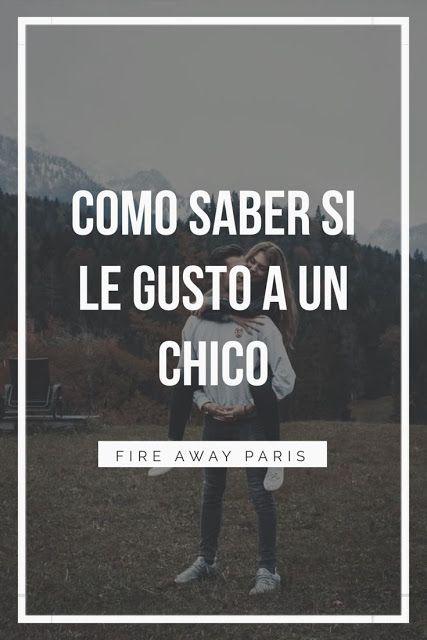 Cómo Saber Si Le Gustas A Un Chico Fire Away Paris Saber Si Le Gustas Cosas De Novio Enamorarse De Alguien