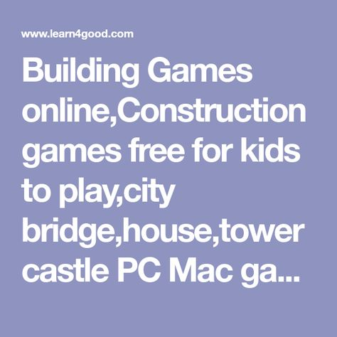 Building Games Online Construction Games Free For Kids To Play City Bridge House Tower Castle Pc Mac G Building Games Construction Games Online Games