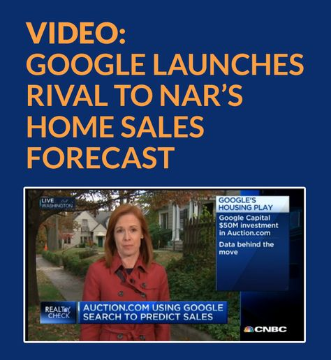 Google launches rival to NARu0027s home sales forecast Google is - sales forecast