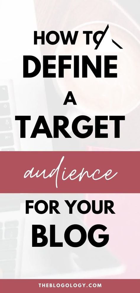 How to Define a Target Audience for Your Blog | BLOGOLOGY
