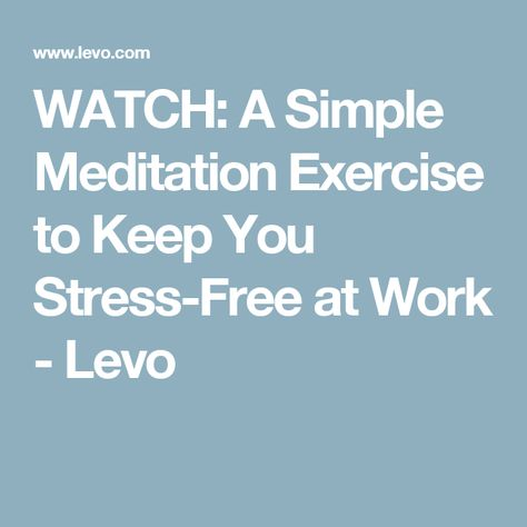 WATCH: A Simple Meditation Exercise to Keep You Stress-Free at Work - Levo