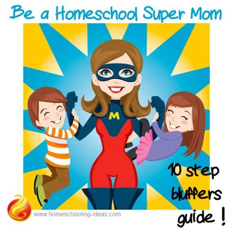 Be a Homeschool Supermom. 10 step bluffers guide!