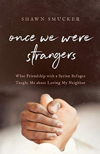 Once We Were Strangers What Friendship With A Syrian Ref Https Www Amazon Com Dp 0800734769 Ref Cm Sw R Pi Dp U X A014b Syrian Refugees Stranger Smuckers