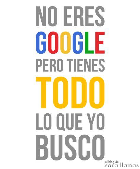 You aren't Google....but you've got all I'm looking for. No eres Google pero tienes todo lo que busco. Así enamoramos los mercas ;). me encanta la frase #Frases #Google #mercadotecnia