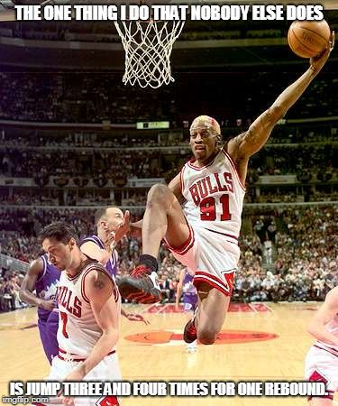 The One Thing I Do That Nobody Else Does Is Jump Three And Four Times For One Rebound Dennis Rodman Mvp Basketball Basketball Players