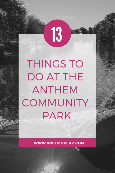 There S No Doubt That The Anthem Community Park Is A Highlight Of