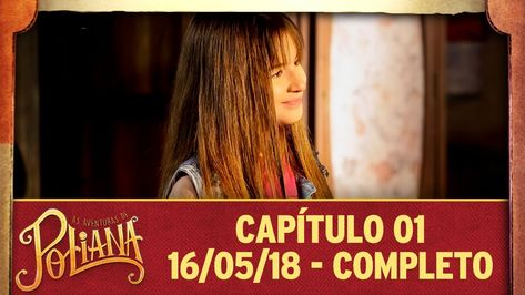 As Aventuras De Poliana Capitulo 01 16 05 2018 Completo As