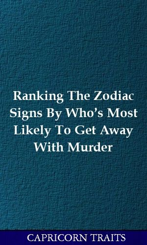 Ranking The Zodiac Signs By Who's Most Likely To Get Away