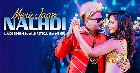 Meri Jaan Nachdi Punjabi Song Ladi Singh Ft Kritika Gambhir
