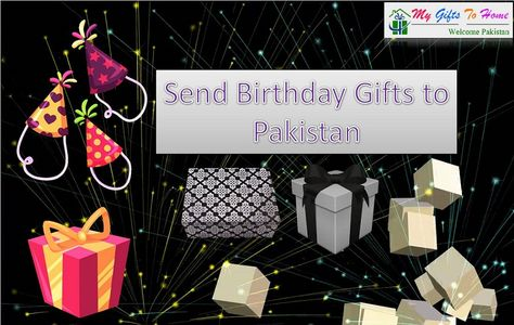 Mygiftstohome Is One Of The Best Online Store That Provides Send Birthday Gifts To Pakistan A Wide Range At Reasonable Prices