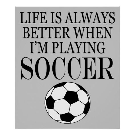 Soccer Player Life Is Always Better When I Play Poster