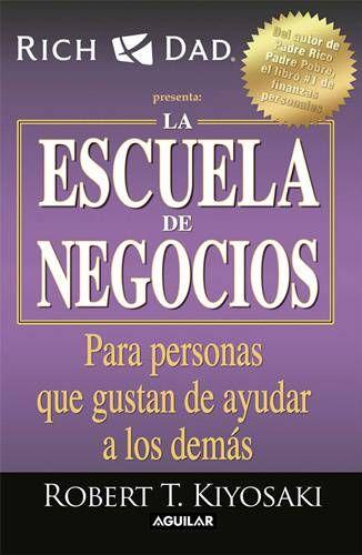 Descargar La Escuela De Negocios De Robert T Kiyosaki Pdf Epub Libros De Negocios Negocios Escuela