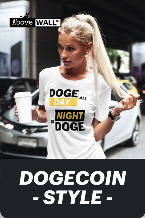 DogeCoin T-Shirt Doge All Day, Doge All Night - Elon Musk Quote -- Unisex T-Shirt On SALE! - AboveWallStreet.com #DOGECOIN