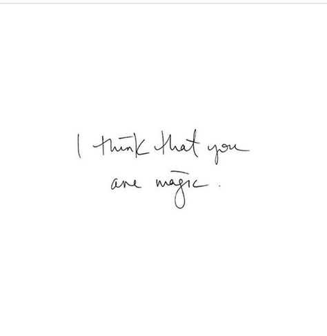 I Think That You Are Magic Beautiful Wedding Quotes Birthdays