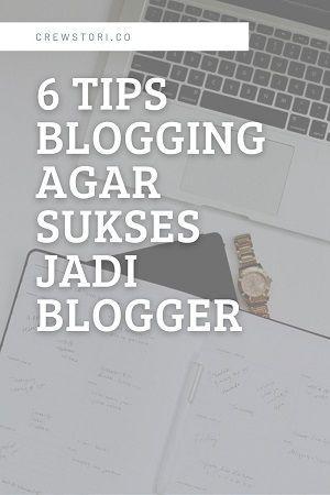 Tips Blogging Agar Sukses Jadi Blogger Blog Tips Blogger