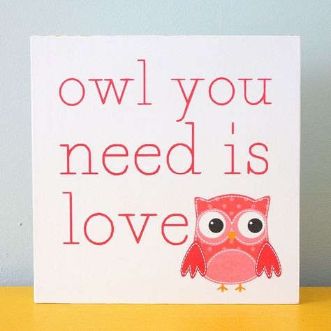 Owl you need is love graphic quote block art print. $18.00, via Etsy. @Stacey Poore.