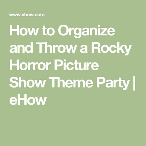 How to Organize and Throw a Rocky Horror Picture Show Theme Party | eHow