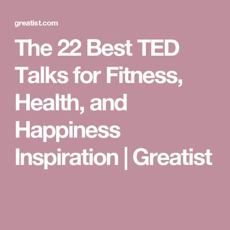 The 22 Best TED Talks for Fitness, Health, and Happiness Inspiration | Greatist