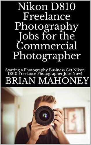Nikon D810 Freelance Photography Jobs For The Commercial Photographer Starting A Photogr Freelance Photography Freelance Photography Jobs Photography Business