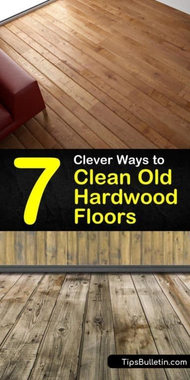7 Clever Ways To Clean Old Hardwood Floors In 2020 Hardwood Floors Cleaning Wood Floors Flooring